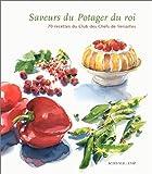Saveurs du potager du roi. 70 recettes du Club des chefs de Versailles