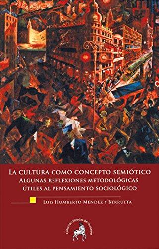 La cultura como concepto semiótico. Algunas reflexiones metodológicas útiles al pensamiento sociológico por Luis Humberto Méndez y Berrueta