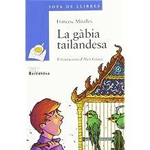 La gàbia tailandesa (Llibres Infantils I Juvenils - Sopa De Llibres. Sèrie Blava)