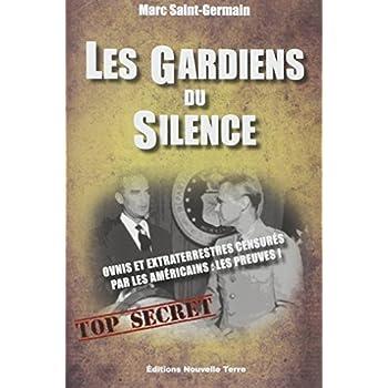 GARDIENS DU SILENCE (LES) : Preuves de l'implication du gouvernement américain dans la censure concernant les ovnis et la présence extraterrestre