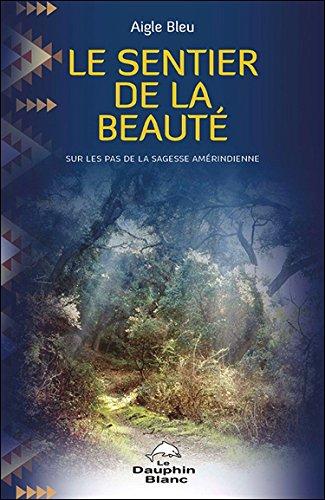 Le sentier de la beauté - Sur les pas de la sagesse amérindienne