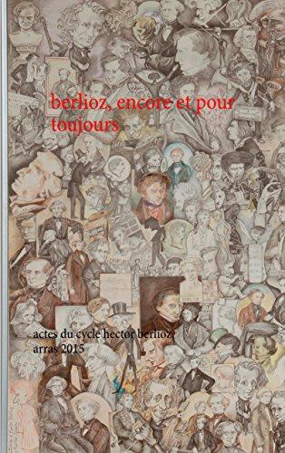 berlioz-encore-et-pour-toujours-actes-du-cycle-hector-berlioz-arras-2015-french-edition