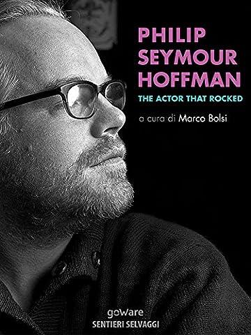 Philip Seymour Hoffman. The Actor That Rocked (Sentieri Selvaggi -
