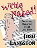 Write Naked!: Secrets of Dynamic Prose Laid Bare (Work Naked Book 1)
