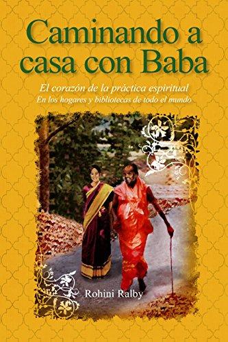 Caminando a casa con Baba: El corazón de la práctica espiritual por Rohini  Ralby