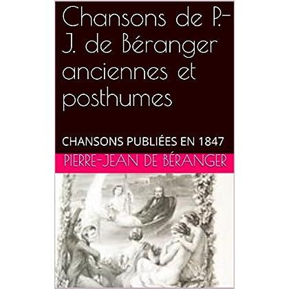 Chansons de P.-J. de Béranger anciennes et posthumes:  CHANSONS PUBLIÉES EN 1847