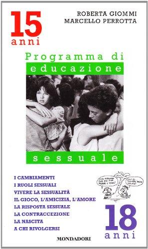 I cambiamenti, i ruoli sessuali, vivere la sessualit, il gioco, l'amicizia. Programma di educazione sessuale. 15-18 anni
