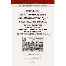 Iusti Lipsii De Amphitheatro et De Amphitheatris quae extra Romam libellus (Brill's Studies in Intellectual History)