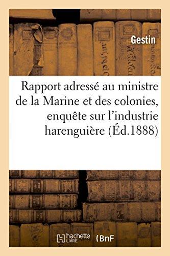 Rapport adressé au ministre de la Marine et des colonies par la commission d'enquête: sur l'industrie harenguière. par Gestin