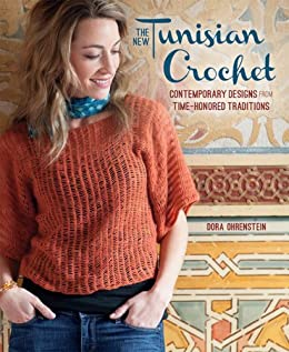 The New Tunisian Crochet: Contemporary Designs from Time-Honored Traditions by [Ohrenstein, Dora]