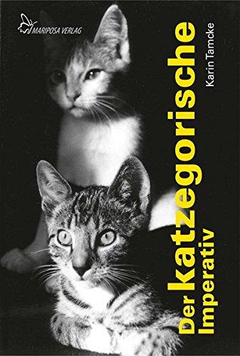 Der katzegorische Imperativ: Heitere Geschichten über Katzen
