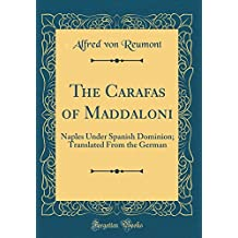 The Carafas of Maddaloni: Naples Under Spanish Dominion; Translated From the German (Classic Reprint)