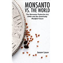 Monsanto vs. the World: The Monsanto Protection Act, GMOs and Our Genetically Modified Future (English Edition)