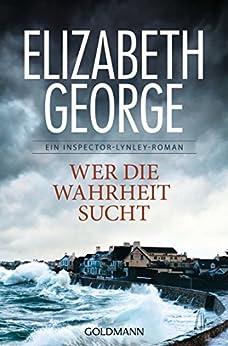 Wer die Wahrheit sucht: Ein Inspector-Lynley-Roman 12 von [George, Elizabeth]
