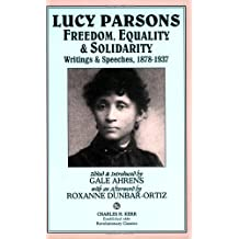 Lucy Parsons: Freedom, Equality & Solidarity -- Writings & Speeches, 1878-1937
