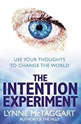 The Intention Experiment: Use Your Thoughts to Change the World by Lynne McTaggart (2007-02-05)
