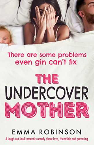 The Undercover Mother: A laugh out loud romantic comedy about love, friendship and parenting by [Robinson, Emma]