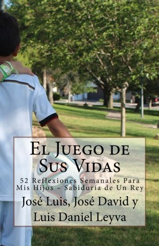 El Juego de Sus Vidas: 52 Reflexiones Semanales Para Mis Hijos – Sabiduría de Un Rey