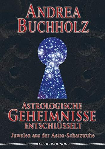 Astrologische Geheimnisse entschlüsselt. Juwelen aus der Astro-Schatztruhe (Die Schatztruhe Juwelen)