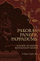 Pakoras, Paneer, Pappadums: A Guide to Indian Restaurant Menus by Colleen Taylor Sen (2010-07-30)
