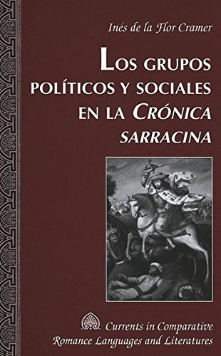 Los grupos políticos y sociales en la Crónica sarracina (Currents in Comparative Romance Languages & Literatures) por Inés de la Flor Cramer
