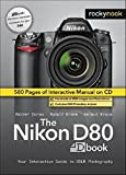The Nikon D80 DBook. CD-Rom für Windows: Your Interactive Guide to DSLR Photography