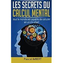 Les secrets du calcul mental: Tout le monde est capable de calculer en un clin d'œil
