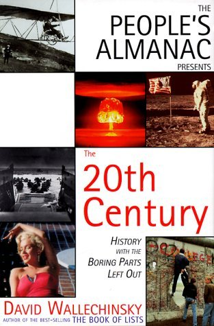 The People's Almanac Presents The 20th Century: History With The Boring Parts Left Out by David Wallechinsky (1999-08-01)