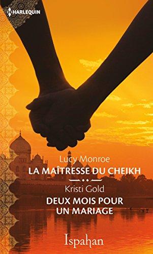 La maîtresse du cheikh - Deux mois pour un mariage (ISPAHAN) par [Monroe, Lucy, Gold, Kristi]