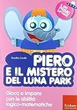 Piero e il mistero del luna park. Gioca e impara con le abilità logico-matematiche. Con CD-ROM