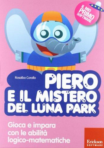 Piero e il mistero del luna park. Gioca e impara con le abilit logico-matematiche. Con CD-ROM