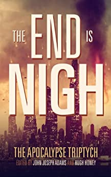 The End is Nigh (Apocalypse Triptych Book 1) (English Edition) par [Adams, John Joseph, Howey, Hugh, Ford, Jamie, Bacigalupi, Paolo, McGuire, Seanan, Langan, Sarah, Kress, Nancy, Maberry, Jonathan, Due, Tananarive, Sigler, Scott, Charlie Jane Anders]