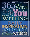 365 Ways to Get You Writing: Daily Inspiration and Advice for Creative Writers