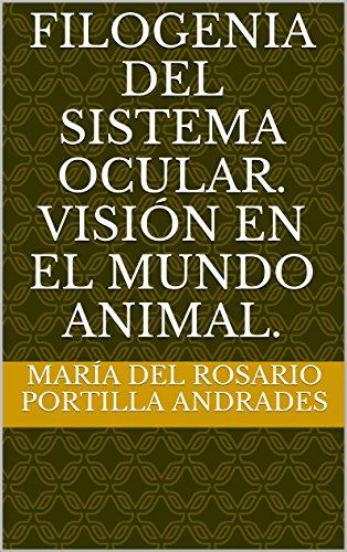 Lo que ven los animales. Visión en el mundo animal.: Filogenia de la visión (Compendio de Oftalmología nº 1)
