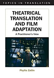 Theatrical Translation & Film Adaptation: A Practitioner's View (Topics in Translation)