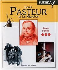Louis Pasteur et les microbes par Steve Parker