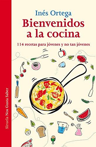 Bienvenidos a la cocina: 114 recetas para jóvenes y no tan