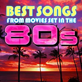Best Songs from Movies Set in the 80s