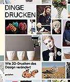 Dinge drucken: Wie 3D-Drucken das Design verändert