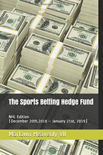 The Sports Betting Hedge Fund: NHL Edition  (December 20th,2018 – January 21st, 2019) por Marlawn Heavenly VII