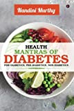 Health Mantras Of Diabetes : For Diabetics, Pre-Diabetics, Non-Diabetics