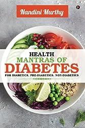 Health Mantras Of Diabetes : For Diabetics, Pre-Diabetics, Non-Diabetics