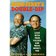 Ben and Jerrys Double Dip: Lead With Your Values and Make Money, Too
