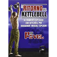Il ritorno del Kettlebell. Allenamento esplosivo con Kettlebell per guadagnare muscoli esplosivi. DVD