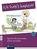 Ich hab's kapiert - Typische Deutsch-Fehler sicher vermeiden: Deutsch als Fremdsprache (DaF). Niveau A2 - B2 - Andrea Ruhlig