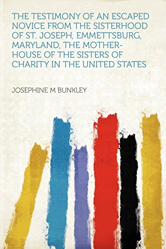 The Testimony of an Escaped Novice From the Sisterhood of St. Joseph, Emmettsburg, Maryland, the Mother-house of the Sisters of Charity in the United States