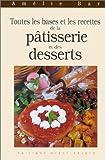Toutes les bases et les recettes de la pâtisserie et des desserts