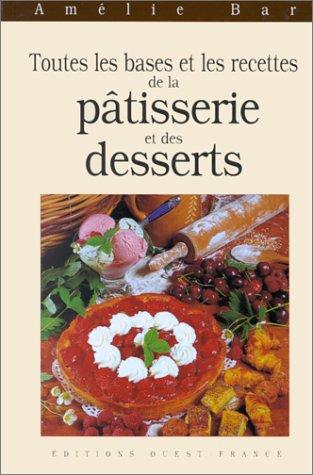 Toutes les bases et les recettes de la pâtisserie et des desserts par Amélie Bar