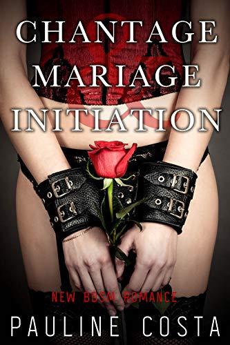Chantage, Mariage & Initiation: (Nouvelle érotique, Milliardaire, Jeune Provinciale Sexy, HARD & HOT) par Pauline Costa
