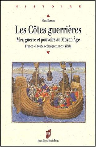 Les côtes guerrières : Mer, guerre et pouvoirs au Moyen Age (France - façade océanique XIIIe-XVe siècle)